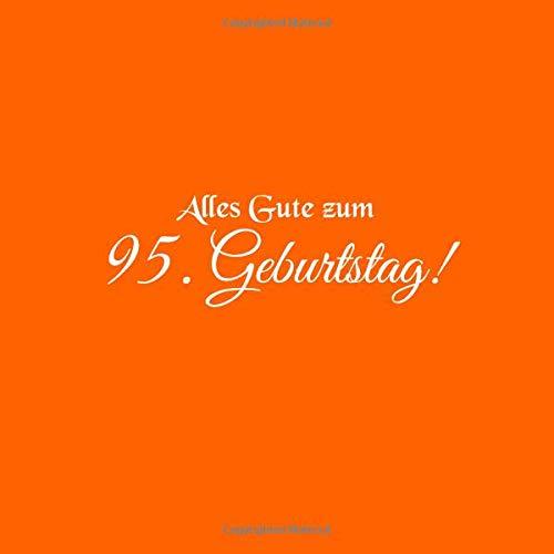 Alles Gute zum 95 Geburtstag: Gästebuch zum 95 jahre Geburtstag Gäste buch party geschenkideen deko dekoration geburtstagsdeko geschenk zum 95 ... mann mutter oma opa vater freund Cover Orange
