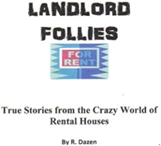 Landlord Follies: True Stories from the Crazy World of Rental Houses