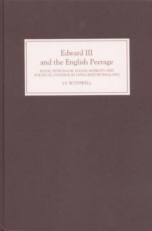 Edward III and the English Peerage: Royal Patronage, Social Mobility and Political Control in Fourteenth-Century England