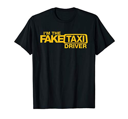 Funny I'm The Fake Taxi Driver Gift T-Shirt