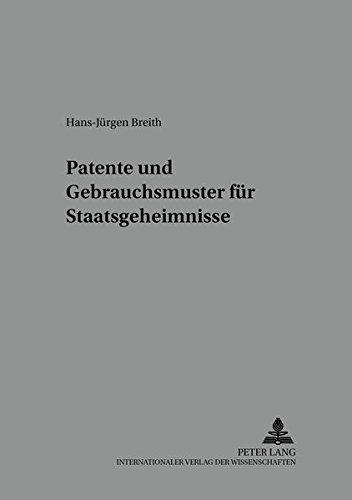 Patente und Gebrauchsmuster für Staatsgeheimnisse (Wettbewerbsrechtliche Studien: Technologierecht - Kartellrecht - Vergaberecht, Band 4)
