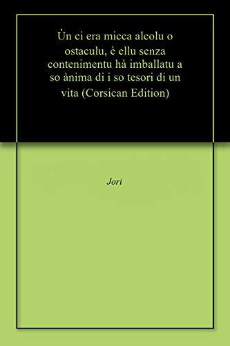 Ùn ci era micca alcolu o ostaculu, è ellu senza contenimentu hà imballatu a so ànima di i so tesori di un vita (Corsican Edition)