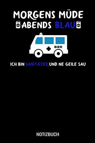 Morgens müde abends blau ich bin Sanitäter und ne geile Sau: A5 Notizbuch Blank / Blanko / Leer 120 Seiten mit Seitenzahl für Sanitäter