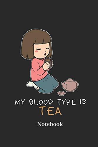 My Blood Type Is Tea Notebook: Liniertes Notizbuch für Heißgetränk und Tee Fans - Notizheft Klatte für Männer, Frauen und Kinder