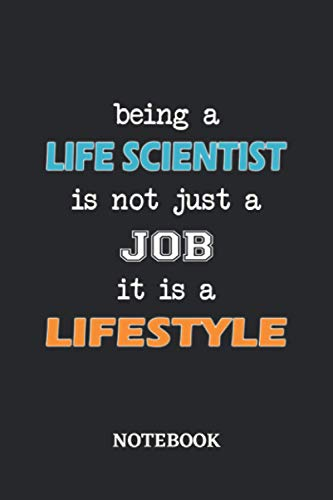 Being a Life Scientist is not just a Job it is a Lifestyle Notebook: 6x9 inches - 110 ruled, lined pages • Greatest Passionate working Job Journal • Gift, Present Idea