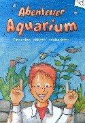 Abenteuer Aquarium - Einrichten, pflegen, beobachten