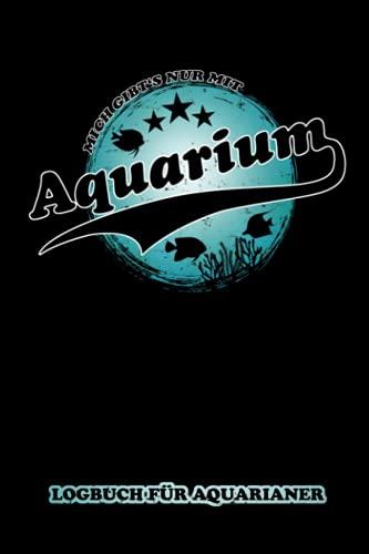 Mich gibt's nur mit Aquarium - Logbuch für Aquarianer: Templates zum Ausfüllen - Messwerte und Technik Prüfliste - Aquarianer Geschenk und Männergeschenke - Zierfische und Aquaristik Zubehör