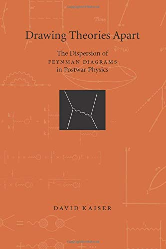 Drawing Theories Apart: The Dispersion of Feynman Diagrams in Postwar Physics by David Kaiser