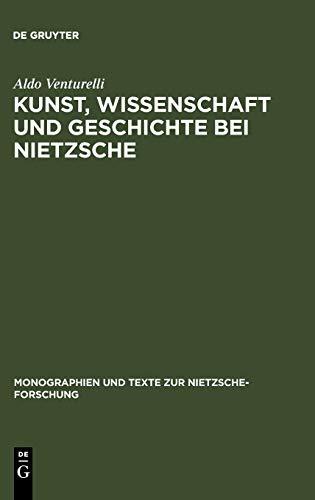 Kunst, Wissenschaft und Geschichte bei Nietzsche: Quellenkritische Untersuchungen (Monographien und Texte zur Nietzsche-Forschung, 47)