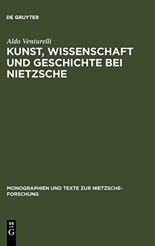 Kunst, Wissenschaft und Geschichte bei Nietzsche: Quellenkritische Untersuchungen (Monographien und Texte zur Nietzsche-Forschung, Band 47)