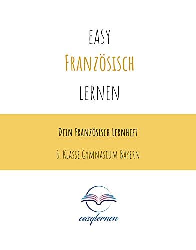 easy Französisch lernen: Dein Französisch Lernheft - 6. Klasse Gymnasium Bayern
