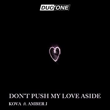Don't Push My Love Aside