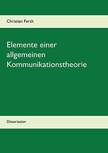 Elemente einer allgemeinen Kommunikationstheorie: Dissertation