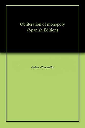 Obliteration of monopoly eBook: Abernathy, Arden: Amazon.es: Tienda Kindle