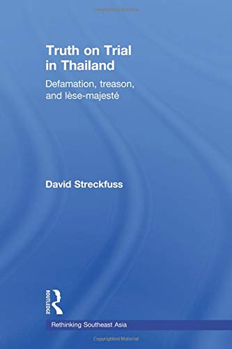 Compare Textbook Prices for Truth on Trial in Thailand: Defamation, Treason, and Lèse-Majesté Rethinking Southeast Asia  ISBN 9780415675741 by Streckfuss, David