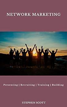Network Marketing: Presenting - Recruiting - Training - Building by [Stephen Scott]
