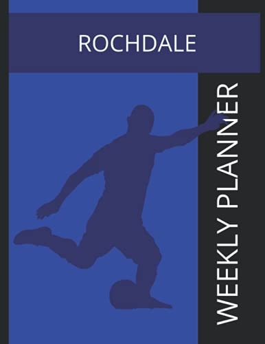 Rochdale: Rochdale FC Weekly Planner, Rochdale Football Club Notebook, Rochdale FC Diary
