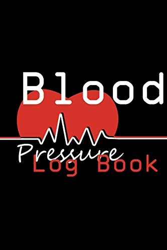 Blood Pressure Log Book: Daily Blood Pressure Record Book : Health Organizer & Notebook To Monitor Systolic : Record & Monitor Blood Pressure at Home