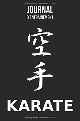 Journal d Entraînement - Karaté: Carnet d entraînement pour le karaté - livret pour noter ses sessions d entraînement, idée cadeau pour enfant ou adulte, homme ou femme
