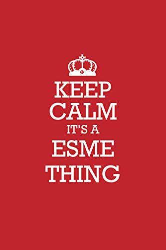 ESME :Keep Calm it's a ESME thing Notebook / Journal: Lined Notebook / Journal Gift, 120 Pages, 6x9, Soft Cover, Matte Finish