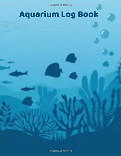 Aquarium Log Book: Maintenance Notebook fish journal tempature Tracker Feeding Schedule