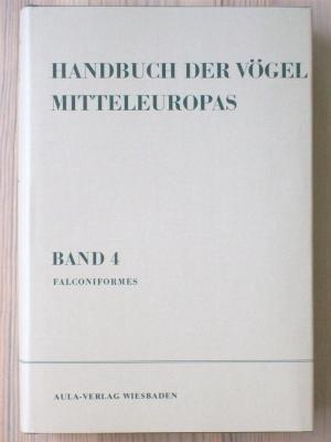 Handbuch der Vögel Mitteleuropas, 14 Bde. in Tl.-Bdn., Reg.-Bd. u. Kompendium, Bd.4, Falconiformes