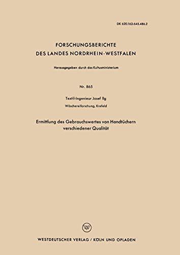 Ermittlung des Gebrauchswertes von Handtüchern verschiedener Qualität (Forschungsberichte des Landes Nordrhein-Westfalen) (German Edition) ... Landes Nordrhein-Westfalen (865), Band 865)