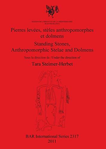 Pierres Levees, Steles Anthropomorphes et Dolmens/ Standing Stones, Anthropomorphic Stelae and Dolmens (BAR International Series)