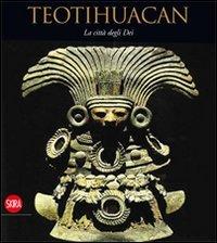 Teotihuacan. La città degli dei. Ediz. illustrata