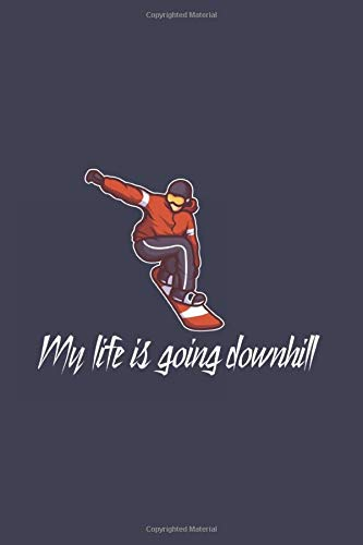 My Life Is Going Downhill: Funny Snowboard Journal | Notebook | Workbook For Snowboarding, Carving And Freestyle Fan - 6x9 - 120 Blank Lined Pages