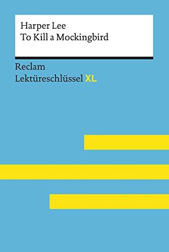 To Kill a Mockingbird von Harper Lee: Lektüreschlüssel mit Inhaltsangabe, Interpretation, Prüfungsaufgaben mit Lösungen, Lernglossar. (Reclam Lektüreschlüssel XL)