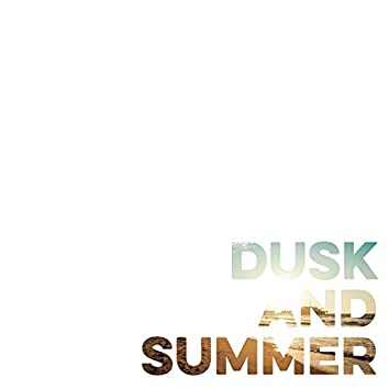 Dusk and Summer (Now Is Then Is Now)