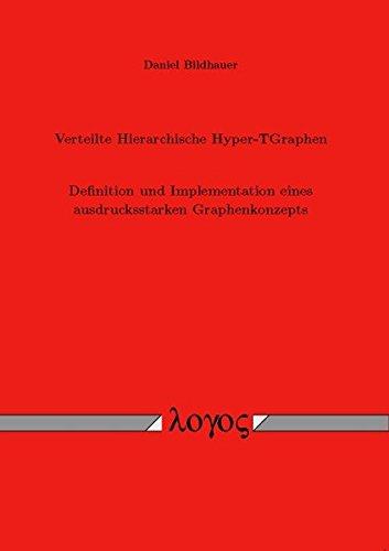 Verteilte Hierarchische Hyper-TGraphen: Definition und Implementation eines ausdrucksstarken Graphenkonzepts
