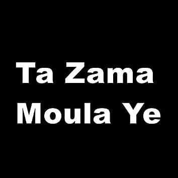 Ta Zama Moula Ye