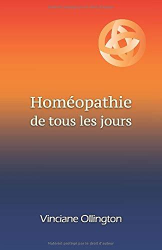 Homéopathie de tous les jours: Guide pratique d'autoprescription pour maux légers ou en attendant une consultation
