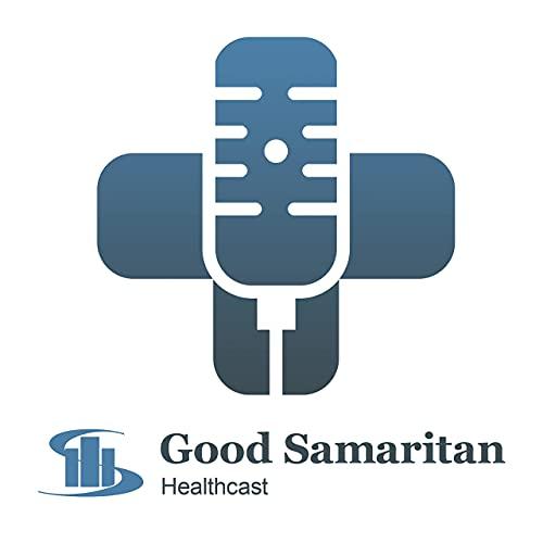 Good Samaritan Healthcast Podcast By Good Samaritan cover art
