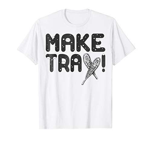 Make Tracks! Snowshoeing Fun T-Shirt. Snowshoes Boots Poles