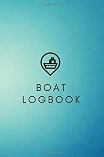 Boat Logbook: boaters journal, trip log for your ship with detailed interior (port information, weather conditions, sea st...