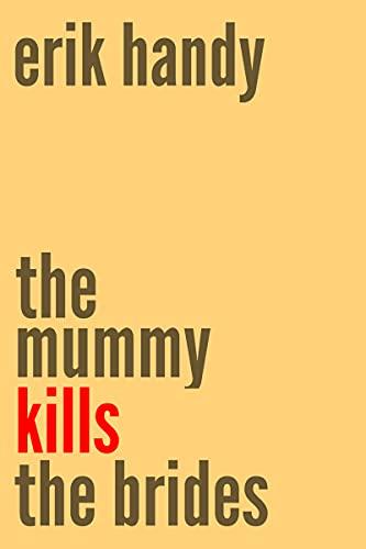 The Mummy Kills The Brides by [Erik Handy]