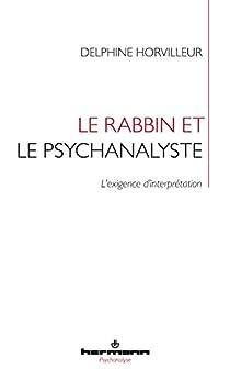 Le rabbin et le psychanalyste: L'exigence d'interprétation (Hermann Psychanalyse) par [Delphine Horvilleur]