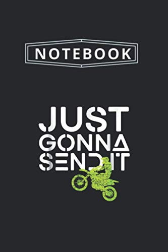 Notebook: Just Gonna Send It Dirt Bike Motocross Gift Notebook Medium Size 6'' x 9'' with 115 Pages White Paper Blank Journal with Black Cover Perfect Size And Best Gift