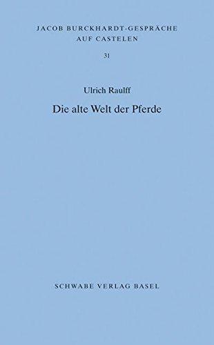 Die alte Welt der Pfrede (Jacob Burckhardt-Gespräche auf Castelen, Band 31)