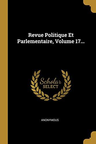 Revue Politique Et Parlementaire, Volume 17... (French Edition)