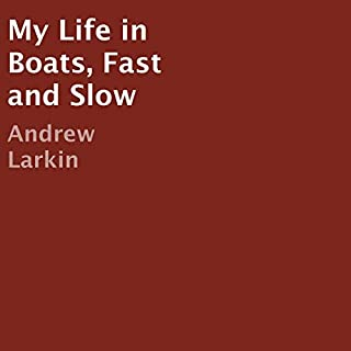 My Life in Boats, Fast, and Slow                   By:                                                                                                                                 Andrew Larkin                               Narrated by:                                                                                                                                 Andrew Larkin                      Length: 6 hrs and 27 mins     Not rated yet     Overall 0.0
