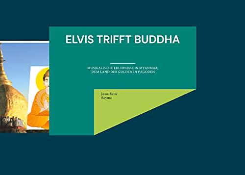 Elvis trifft Buddha: Musikalische Erlebnisse in Myanmar, dem Land der goldenen Pagoden (Gemalt, statt geknipst 4) (German Edition)