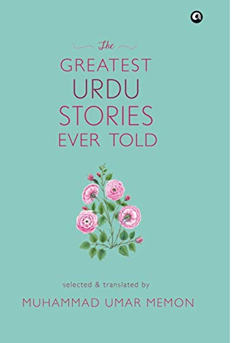The Greatest Urdu Stories Ever Told : A Book of Profiles