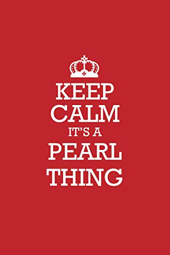 PEARL :Keep Calm it's a PEARL thing Notebook / Journal: Lined Notebook / Journal Gift, 120 Pages, 6x9, Soft Cover, Matte Finish