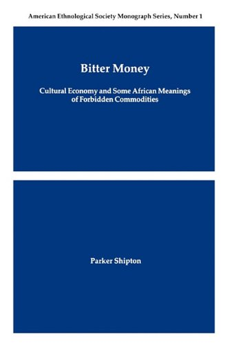 Bitter Money: Cultural Economy and Some African Meanings of Forbidden Commodities (American Ethnological Society Monograph Series)