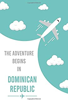 The Adventure Begins In Dominican Republic: Personalized Traveling to Dominican Republic Daily Planner With Notes Page, Me...