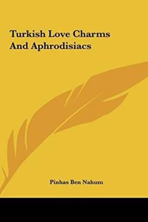 [(Turkish Love Charms and Aphrodisiacs)] [By (author) Pinhas Ben Nahum] published on (May, 2010)